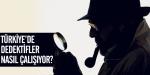 Türkiyede dedektifler nasıl çalışıyor?