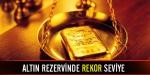 Merkez Bankası altın rezervi rekor seviyede
