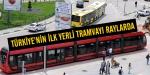 Türkiyenin ilk yerli tramvayı raylarda