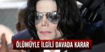 Michael Jacksonın ölümüyle ilgili davada karar