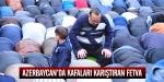Azerbaycanda kafaları karıştıran fetva