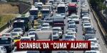 """İstanbulda """"cuma"""" alarmı"""