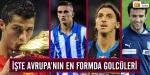 İşte Avrupanın en formda golcüleri