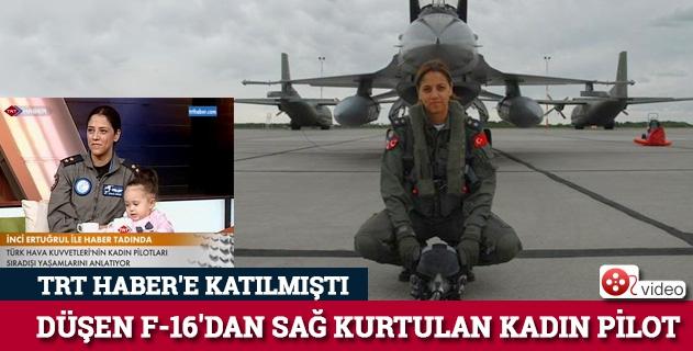 Düşen F-16nın kadın pilotu TRT Habere katılmıştı