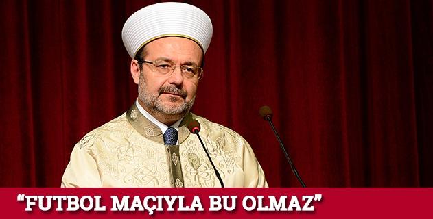 """""""Dinler arası futbol maçıyla bu olmaz"""""""