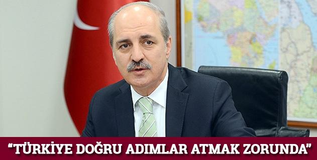 """""""Türkiye, doğru adımlar atmak zorunda"""""""