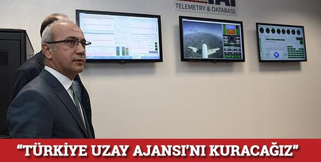 """""""Türkiye Uzay Ajansını kuracağız"""""""