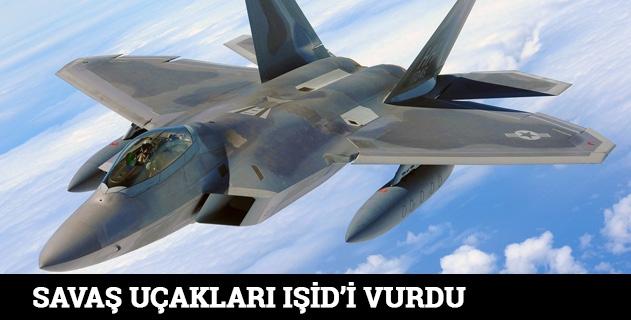 Savaş uçakları IŞİDi vurdu