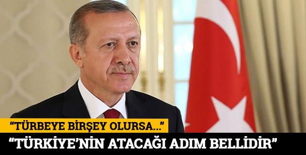 Türbeye birşey olursa Türkiyenin atacağı adım belli
