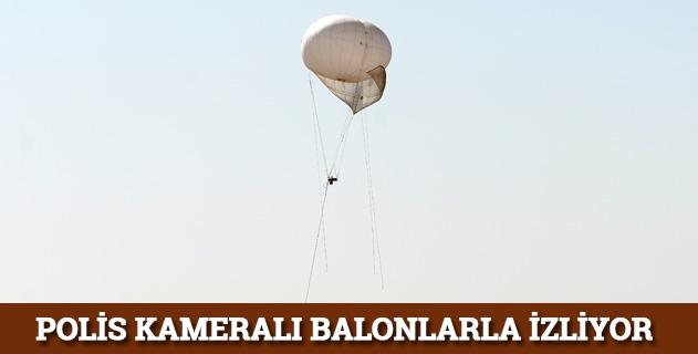 Polis kameralı balonlarla izliyor