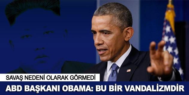 Obama: Bu bir vandalizmdir