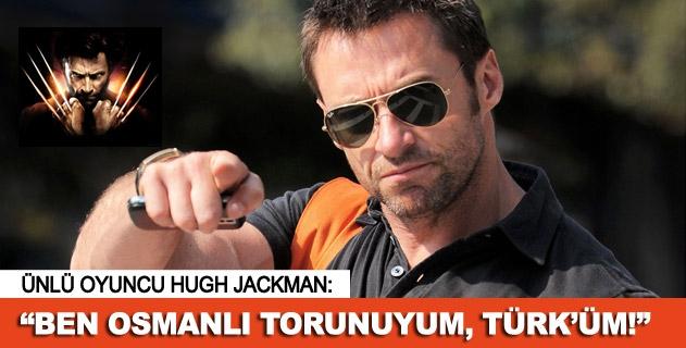 Hugh Jackman: Ben Osmanlý torunuyum