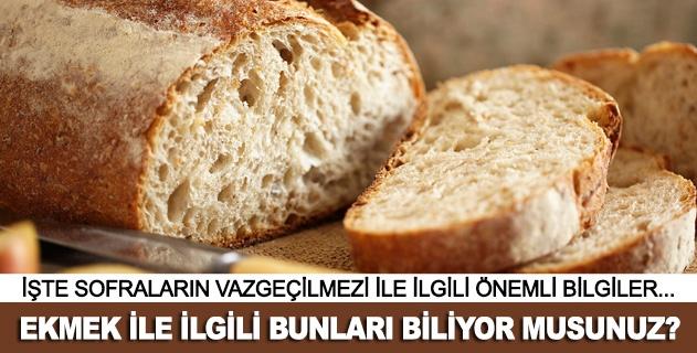 Ekmek ile ilgili bunlarý biliyor musunuz?