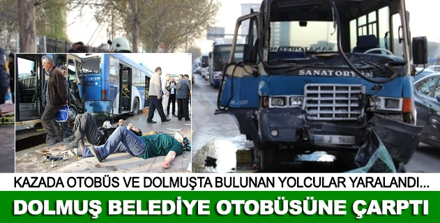 Ankarada dolmuş otobüse çarptı