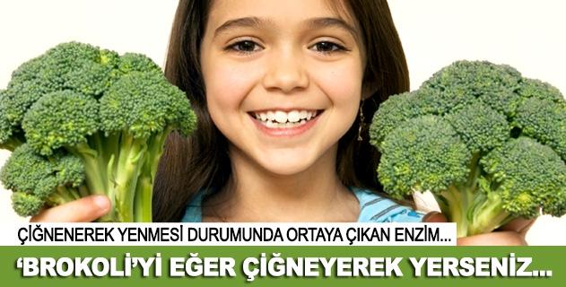Brokoli'yi eğer çiğneyerek yerseniz...