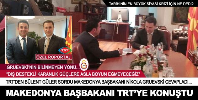 Makedonya Başbakanı TRTye konuştu