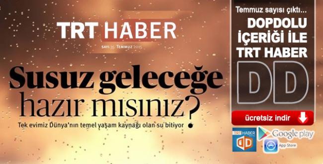 TRT HABER DD Temmuz sayısı çıktı...
