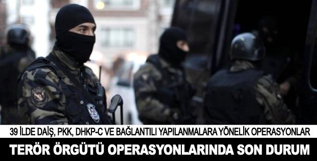 Terör örgütü operasyonlarında son durum