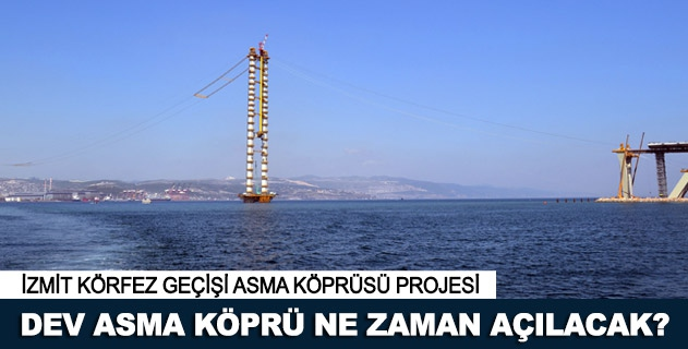 İzmit Körfez Geçişi Asma Köprüsünün açılış tarihi belli oldu