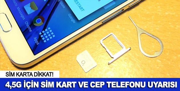 4,5G için SİM kart ve cep telefonu uyarısı