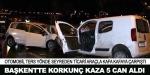 Ankarada korkunç kaza 5 can aldı