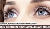 Kışın görülen göz hastalıkları neler?