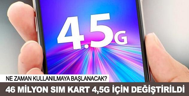 46 milyon 4,5G uyumlu SIM kart daðýtýldý