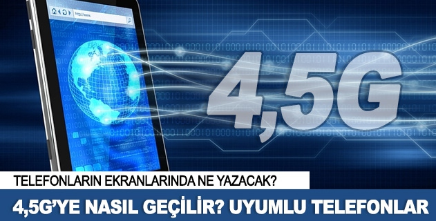 4.5G nedir? 4.5 G'ye nasýl geçilir?