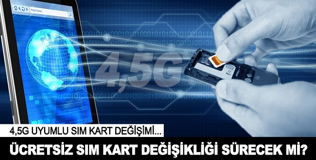 Ücretsiz SIM kart değişimi sürecek mi?