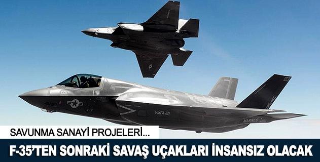 F-35'ten sonraki savaþ uçaklarý insansýz olacak