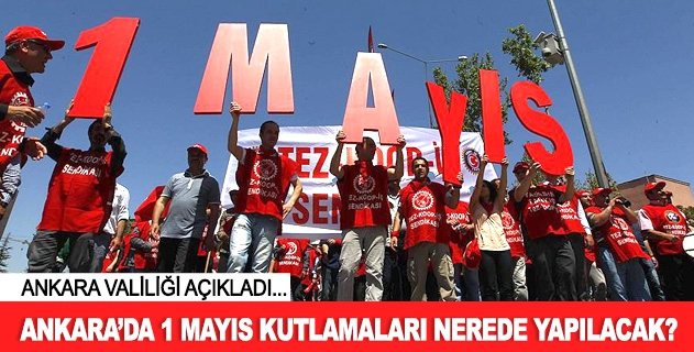 Ankarada 1 Mayıs nerede kutlanacak?