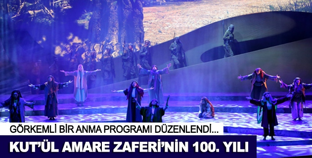 Kutül Amare Zaferinin 100.yılı için görkemli anma programı