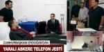 Cumhurbaşkanı Erdoğandan yaralı askere yeni telefon jesti
