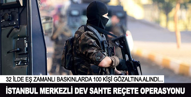 İstanbul merkezli sahte reçete operasyonu