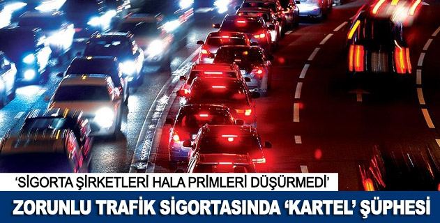 "Zorunlu trafik sigortasında ""kartel"" şüphesi"