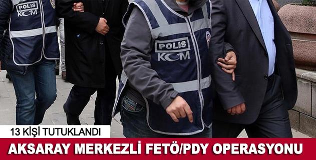 FETÖ/PDY operasyonları: 13 tutuklama