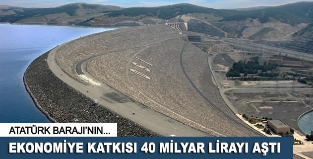 Atatürk Barajının ekonomiye katkısı 40 milyar lirayı aştı