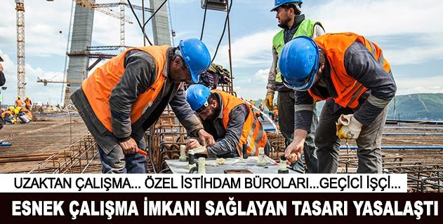 İşçiye esnek çalışma imkanı getiren tasarı yasalaştı