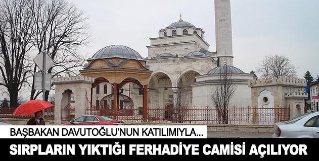 Sırpların yıktığı Ferhadiye Camisi yarın açılıyor