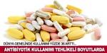 Antibiyotik kullanımı tehlikeli boyutlarda