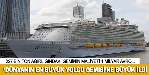 Dünyanın en büyük yolcu gemisine büyük ilgi