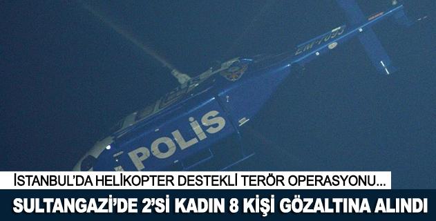 İstanbulda helikopter destekli terör örgütü operasyonu
