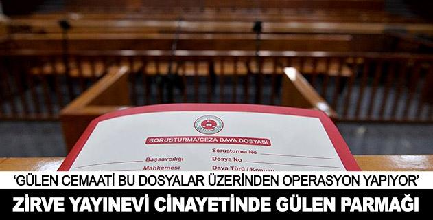 Zirve Yayınevi cinayetinde Gülen cemaatinin rolü vardır