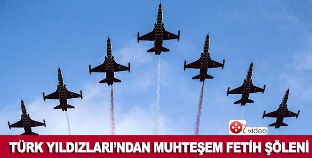"""Türk Yıldızlarından muhteşem """"Fetih Şöleni"""""""