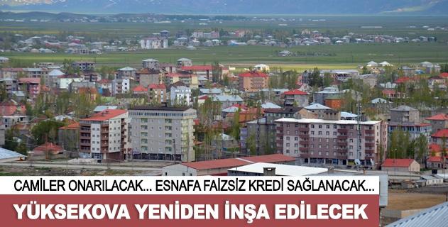 Yüksekova yeniden inşa edilecek