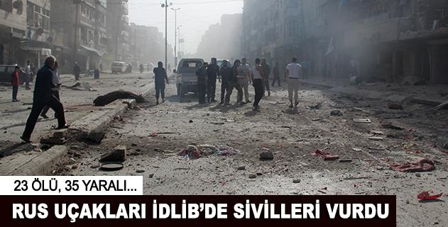 Rus uçakları İdlibde sivilleri vurdu