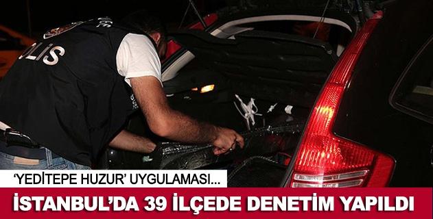 İstanbulda 39 ilçede denetim yapıldı