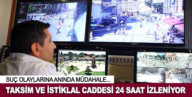Taksim ve İstiklal Caddesi 24 saat izleniyor