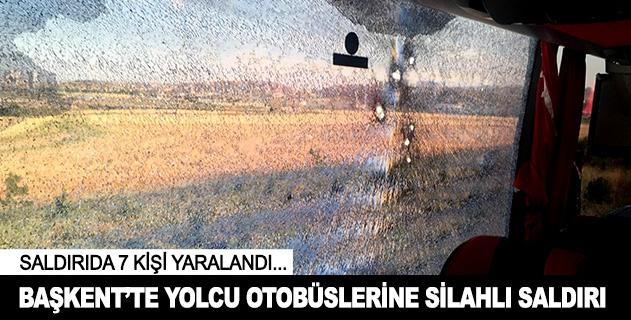 Ankarada yolcu otobüslerine silahlı saldırı