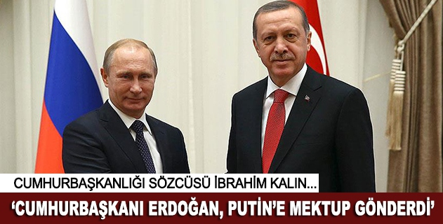 Cumhurbaşkanı Erdoğan, Putine mektup gönderdi